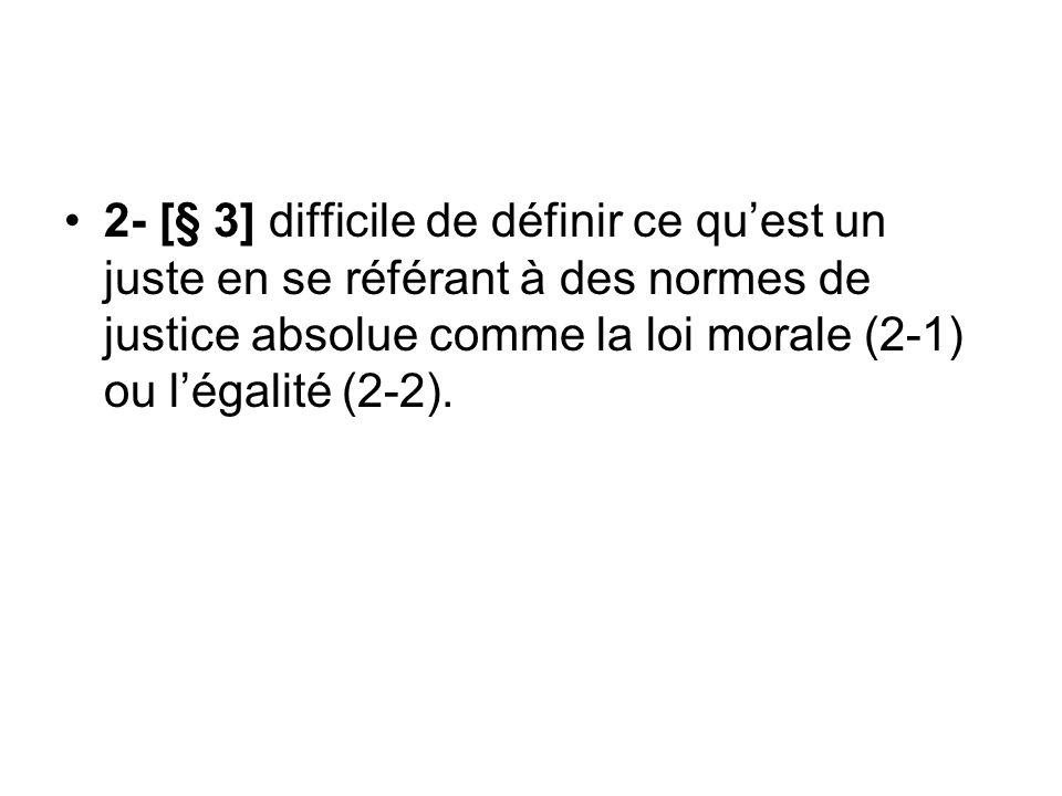 2- [§ 3] difficile de définir ce qu'est un juste en se référant à des normes de justice absolue comme la loi morale (2-1) ou l'égalité (2-2).